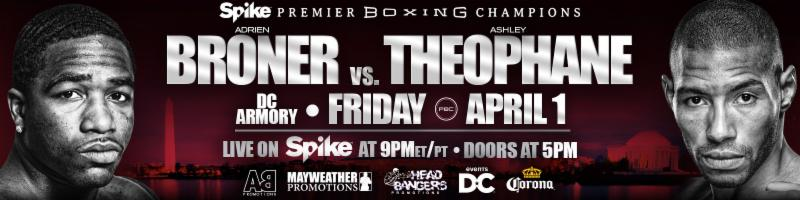 "Four-division world champion Adrien ""The Problem"" Broner (31-2, 23 KOs) defends his 140-pound world title against Ashley ""The Treasure"" Theophane (39-6-1, 11 KOs) Friday, April 1 on Premier Boxing Champions (PBC) on Spike from the DC Armory in Washington, D.C. with televised coverage beginning at 9 p.m. ET/PT."