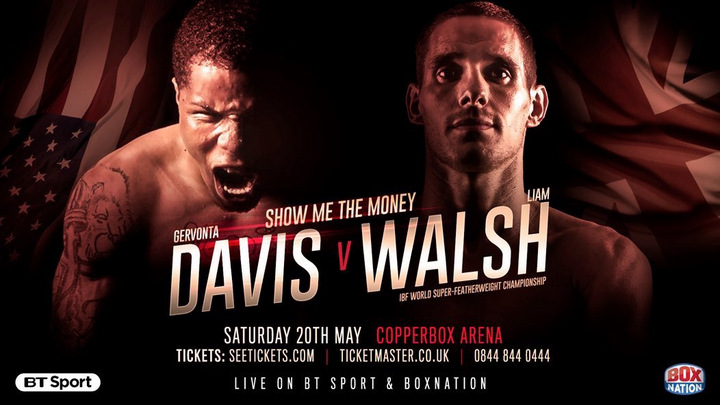 Liam Walsh - Baltimore's Gervonta Davis will make the first defence of his IBF Super-Featherweight crown against undefeated Cromer hero Liam Walsh at London's Copper Box Arena on Saturday 20th May, live on BT Sport and BoxNation.