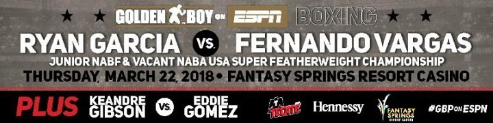 "Fernando Vargas - Ryan ""Kingry"" Garcia (13-0, 12 KOs), the 2017 consensus prospect of the year out of Victorville, Calif., will put his Junior NABF Super Featherweight Title on the line in his first headlining bout on the March 22 edition of Golden Boy Boxing on ESPN at Fantasy Springs Resort Casino in Indio, Calif. Garcia, a rising phenomenon of modern boxing, will also fight for the vacant NABA USA Super Featherweight Title as he faces the tough Mexican pugilist Fernando Vargas (32-15-3, 24 KOs) in this ten-round affair. ESPN and ESPN Deportes will air the fights beginning at 9:00 p.m. ET/6:00 p.m. PT, and stream live on ESPN3 starting at 7:30 p.m. ET/4:30 p.m. PT."