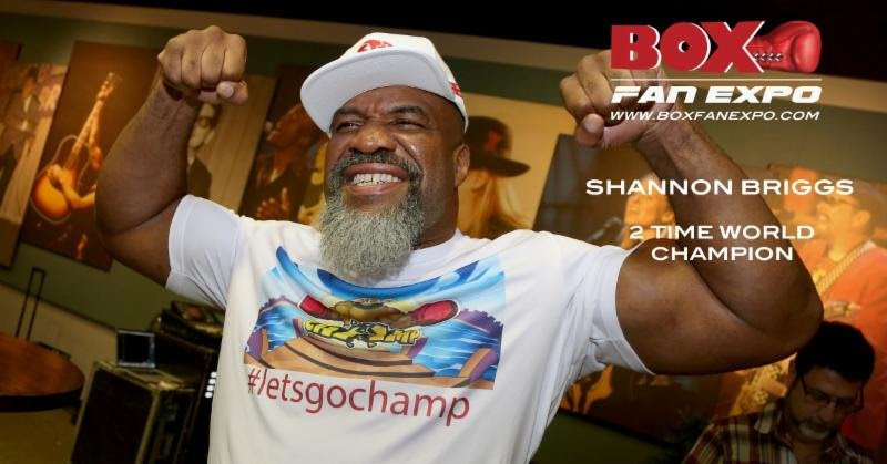 "Shannon Briggs - Two-Time World Champion Shannon Briggs ""Let's Go Champ"" has confirmed that he will appear, have a booth and hold a Meet & Greet with his fans at the Las Vegas Convention Center for the 4th edition of Box Fan Expo that will take place Saturday May 5,2018 from 10am to 5pm, during Cinco De Mayo fight weekend."
