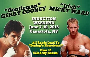"Micky Ward - The International Boxing Hall of Fame announced today fan favorite boxers ""Gentleman"" Gerry Cooney and ""Irish"" Micky Ward are set to participate in 2018 Hall of Fame Induction Weekend festivities in Canastota on June 7-10th."
