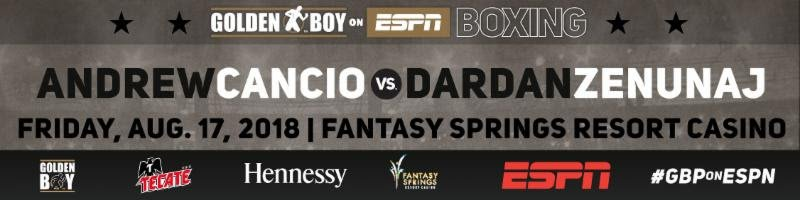 "- Andrew ""El Chango"" Cancio (18-4-2, 14 KOs) will return to the ring in a 10-round super featherweight fight against hard-hitting contender Dardan Zenunaj (14-4, 11 KOs) in the main event of Golden Boy Boxing on ESPN on Friday,Aug. 17 at Fantasy Springs Resort Casino in Indio, Calif. ESPN2 and ESPN Deportes will air the fights beginning at 11:00 p.m. ET/8:00 p.m. PT. ESPN3 will live stream the fights beginning at 9:30 p.m. ET / 6:30 p.m. PT."