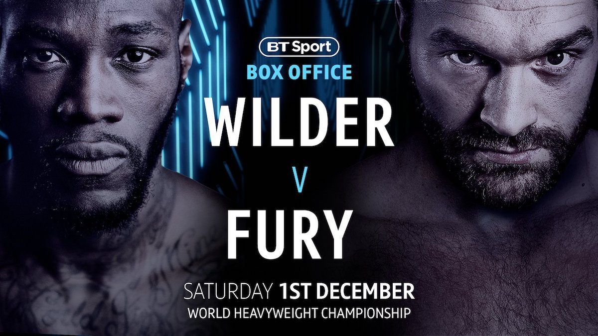 Deontay Wilder, Tyson Fury - ·         Wilder v Fury only available through BT Sport Box Office