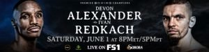 "Devon Alexander - Today, FOX Sports announces WBC World Welterweight Champion Shawn Porter joins International Boxing Hall of Famer Ray ""Boom Boom"" Mancini and Emmy Award-winning host Chris Myers to call FS1 PBC FIGHT NIGHT: DEVON ALEXANDER VS. IVAN REDKACH on Saturday, June 1 (8:00 PM ET) live from Soboba Casino Resort in San Jacinto, Calif. In addition, Jordan Hardy reports and interviews fighters, while Ray Flores serves as host on the FS2 PRELIMS and is the FS1 ring announcer. Marcos Villegas works as unofficial scorer. On FOX Deportes, blow-by-blow announcer Adrian Garcia Marquez is joined by Jessi Losada to call the fights in Spanish."