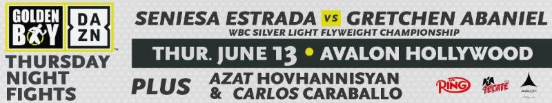 "Seniesa Estrada - Seniesa ""Superbad"" Estrada (16-0, 6 KOs) will face her toughest challenge yet as she defends her WBC Silver Light Flyweight Championship against former world title challenger Gretchen ""Chen Chen"" Abaniel (18-10, 6 KOs) in the 10-round main event of Golden Boy DAZN Thursday Night Fights. The event will take place on Thursday, June 13 at Avalon Hollywood. The fights will be streamed live on RingTV.com and on Facebook Watch via the Golden Boy Fight Night Page beginning at 10:00 p.m. ET/7:00 p.m. PT. The series will also be available on regional sports networks around the nation."