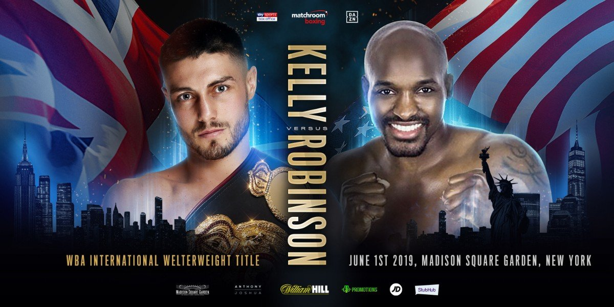 Josh Kelly, Ray Robinson - Josh Kelly will make his US debut against Philadelphia's Ray Robinson on the undercard of Anthony Joshua's Heavyweight World title clash with Andy Ruiz Jr. at Madison Square Garden in New York on June 1, live on DAZN in the US and Sky Sports Box Office in the UK.