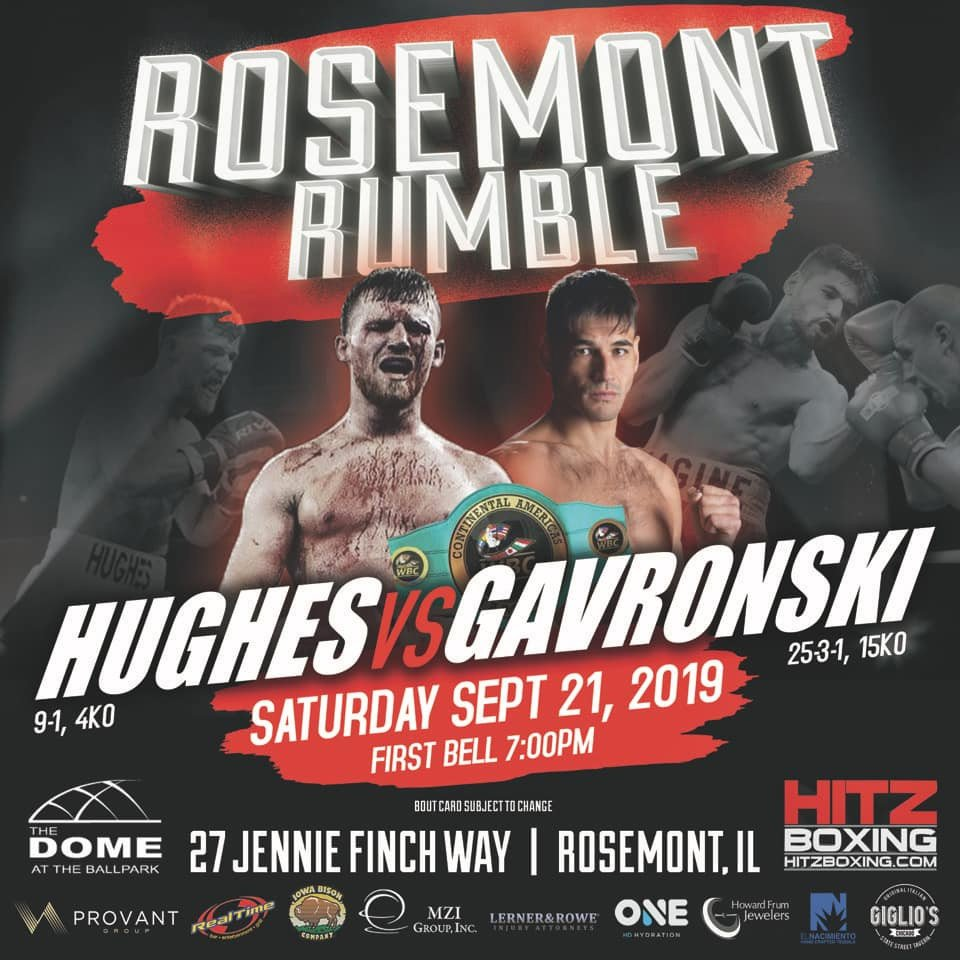 Mike Gavronski, Tommy Hughes - Bobby Hitz returns to where it all began for Hitz Boxing when the promotion presents the Rosemont Rumble at the Dome on September 21. The main event features Chicago's Tommy Hughes and Mike Gavronski, who is originally from Washington but now resides in Illinois. The WBC Continental Americas Super Middlweight Championship title is on the line in the 10-round bout.