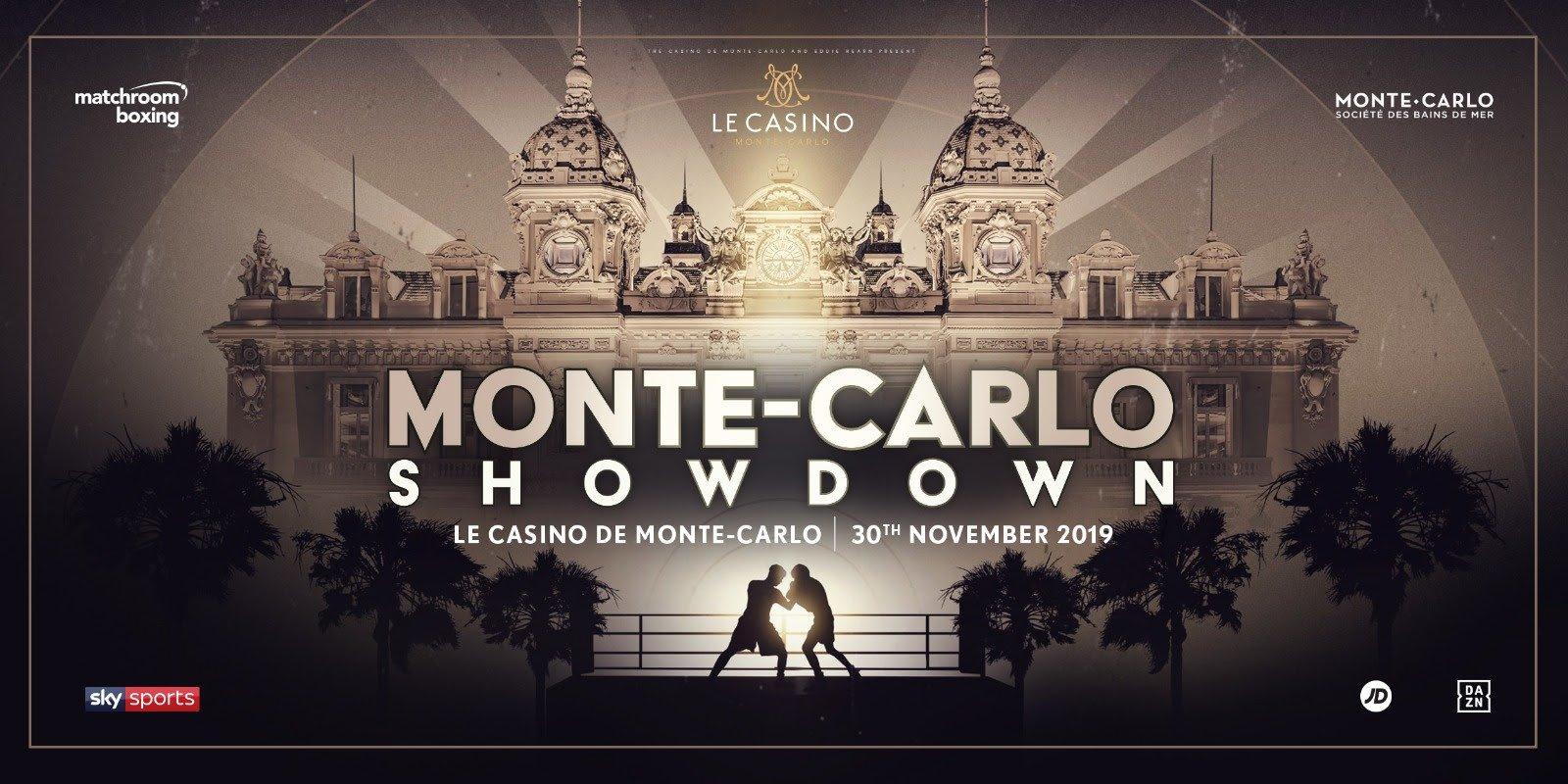- Eddie Hearn and the Casino de Monte-Carlo are delighted to announce the Monte-Carlo Boxing Showdown, a night of World Championship Boxing, will take place in the heart of the prestigious Casino de Monte-Carlo on Saturday November 30, shown live on Sky Sports in the UK and DAZN in the US.