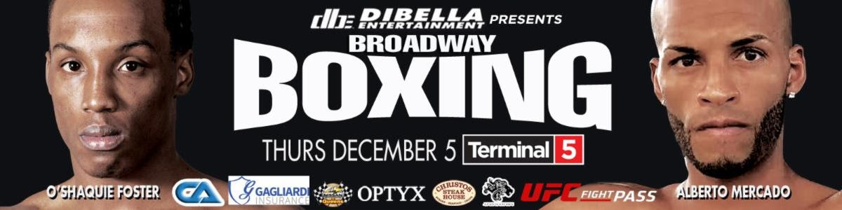 O'Shaquie Foster -  Popular New York City prospects will be featured this Thursday, December 5, at Terminal 5, as DiBella Entertainment presents their Annual Holiday Broadway Boxing card from the Hell's Kitchen section of Manhattan. The 112th edition of Broadway Boxing will be live streamed exclusively on UFC FIGHT PASS®, the world's leading digital subscription service for combat sports, beginning at 8:00pm ET/5:00pm PT. Broadway Boxing is presented by Nissan of Queens, Azad Watches, OPTYX, Christos Steak House and Gagliardi Insurance.
