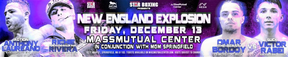 "Anthony Laureano, Richie Rivera - Having already announced a fierce New England focused tripleheader showcasing, Hartford's RICHIE ""POPEYE THE SAILOR MAN"" RIVERA (15-0, 12 KO's), E. Hartford's ""ACTION"" ANTHONY LAUREANO (12-0, 4 KO's) and Danbury's OMAR ""THE BEAST"" BORDOY (9-1, 3 KO's), Star Boxing is pleased to showcase local Springfield fan favorites DERRICK WHITLEY II and ANGEL VAZQUEZ, who are ready to shine this Friday night, in separate bouts."