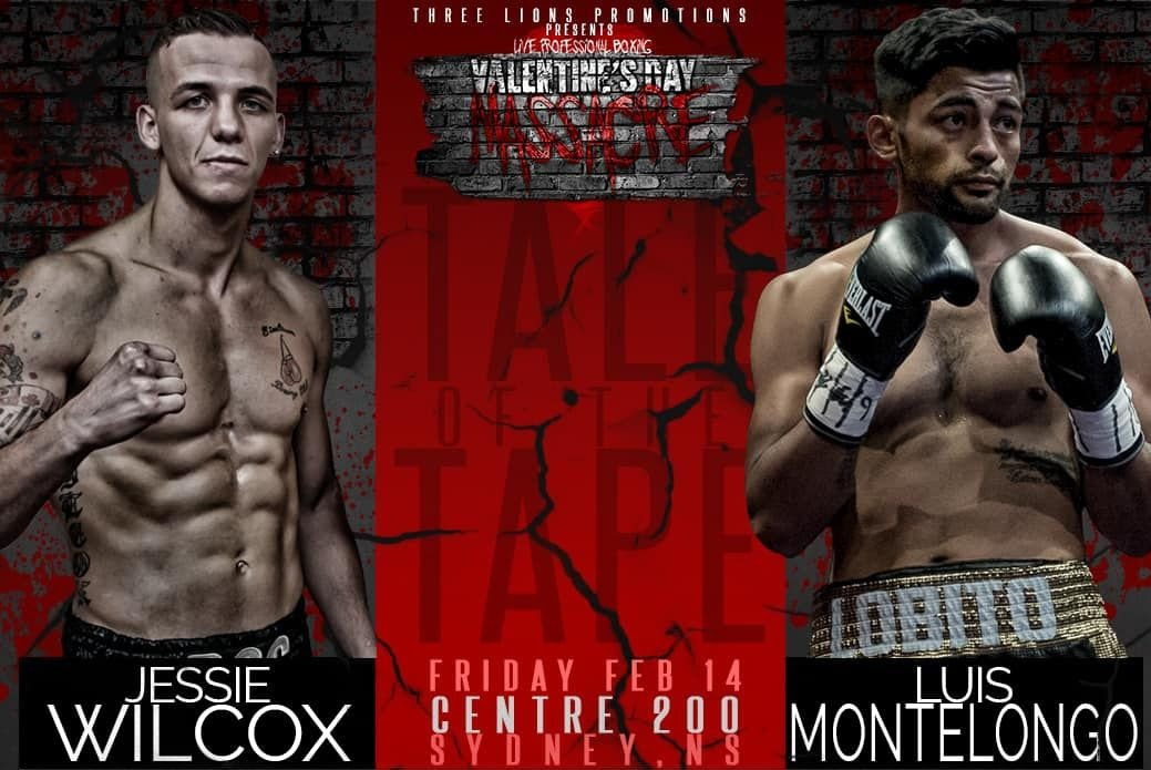 "Jessie Wilcox, Luis Montelongo - On Friday, February 14, undefeated Canadian welterweight prospect Jessie ""Rock"" Wilcox (14-0-2, 9KOs) of Hamilton, Ontario, puts his undefeated record on the line against iron-chinned Mexican Luis Enrique Montelongo (12-7-0, 3KOs) at the Centre 200 in Sydney, Nova Scotia. Scheduled for eight rounds or less, Wilcox-Montelongo is part of Three Lions Promotions' ""Valentine's Day Massacre"", headlined by the return of WBC International Silver Cruiserweight Champion Ryan ""Bruiser"" Rozicki (11-0-0, 11KOs) in a ten round title defense against Czech challenger Vladimir Reznicek (9-2-2, 4KOs)."