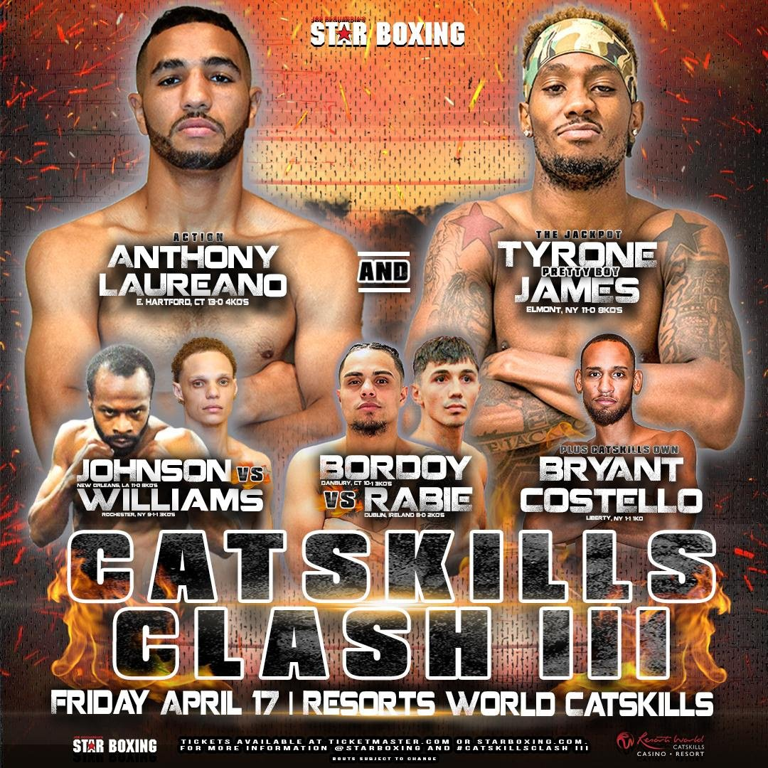"Tyrone James - Star Boxing's ""Catskills Clash"" returns to Monticello, New York at the beautiful Resorts World Catskills for the third edition of boxing's resurgence in the historic Catskills, on April 17. Top undefeated boxing talent from New York, Connecticut, and even Ireland will showcase their skill at Catskills Clash III."