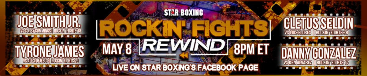 "Cletus Seldin, Joe Smith Jr. - Star Boxing swings during COVID-19 sports freeze. On Friday May 8, Star Boxing is set to present the first-ever ""Rockin' Fights Rewind"" starting at 8:00PM ET, LIVE on the Star Boxing Facebook page. ""Rockin' Fights Rewind"" is set to take place in lieu of the previously postponed ""Rockin' Fights"" 39, as a result of COVID-19 shut-down."