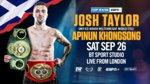 Apinun Khongsong - WBA/IBF junior welterweight world champion Josh Taylor will make his return to the ring from BT Sport Studio in London against IBF No one contender Apinun Khongsong on Saturday, Sept. 26, live on ESPN+ in the United States and BT Sport in the UK.