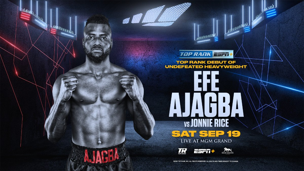 Efe Ajagba, Javier Molina, Jonnie Rice, Jose Pedraza, Robeisy Ramirez - ESPN+ stream to begin at 7:30 p.m. ET - Heavyweight knockout artist Efe Ajagba will make his Top Rank on ESPN debut Saturday, Sept. 19 against veteran Jonnie Rice in a 10-rounder as the co-feature to the Jose Pedraza-Javier Molina junior welterweight main event from the MGM Grand Las Vegas.