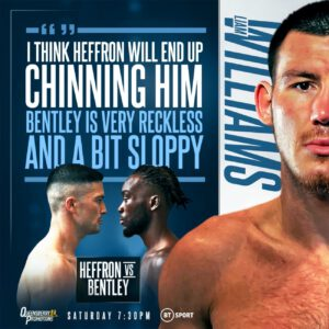 Denzel Bentley, Mark Heffron - BRITISH MIDDLEWEIGHT CHAMPION Liam Williams is tipping former foe Mark Heffron to 'chin' Denzel Bentley when the pair's eagerly awaited collision comes around on Saturday night, live on BT Sport.