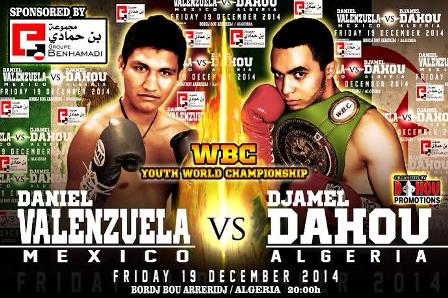 - The countdown has begun to the epic boxing battle in Algeria on December 19 when world title chasing home boy, Djamel Dahou squares off against Mexican Daniel Valenzuela for the vacant WBC Youth Interim Welterweight title.