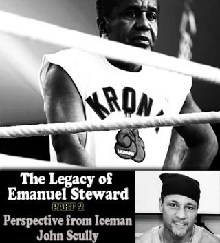 "John Scully -  ""I mean in 1981 as a kid I was reading about Emanuel in a magazine and watching that big fight, and then years later whatever it was, here he was working my corner in the gym""—Iceman John Scully"