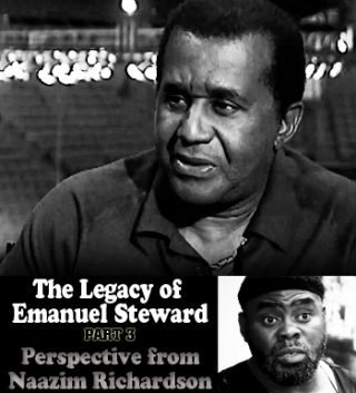 """Boxing History -  """"I'm proud to say I knew the man. I'm honored to say I had a personal communication and I'm fortunate to be able to say that I got to see him work.""""—Naazim Richardson"""