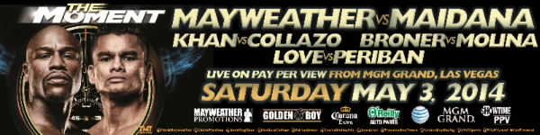 "Broner vs. Molina - LAS VEGAS (March 25, 2014) - The four-fight SHOWTIME PPV® event, ""THE MOMENT: Mayweather vs. Maidana,"" is now complete with the addition of two stellar 10-round bouts. Opening the pay-per-view event will be a super middleweight matchup between unbeaten J'Leon Love and former title challenger and Mexican Olympian Marco Antonio Periban of Mexico City followed by a junior welterweight bout featuring exciting former three-division world champion Adrien ""The Problem"" Broner against the hard-hitting Californian Carlos Molina. The scintillating fight card, headlined by Floyd Mayweather vs. Marcos Maidana and Amir Khan vs. Luis Collazo, will take place on Saturday, May 3 at the MGM Grand Garden Arena in Las Vegas in what many are calling the best top-to-bottom pay-per-view boxing event in many years."